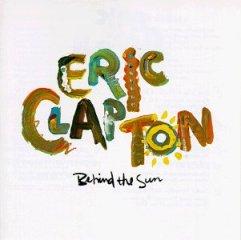 Eric Clapton  BehindTheSun 1985